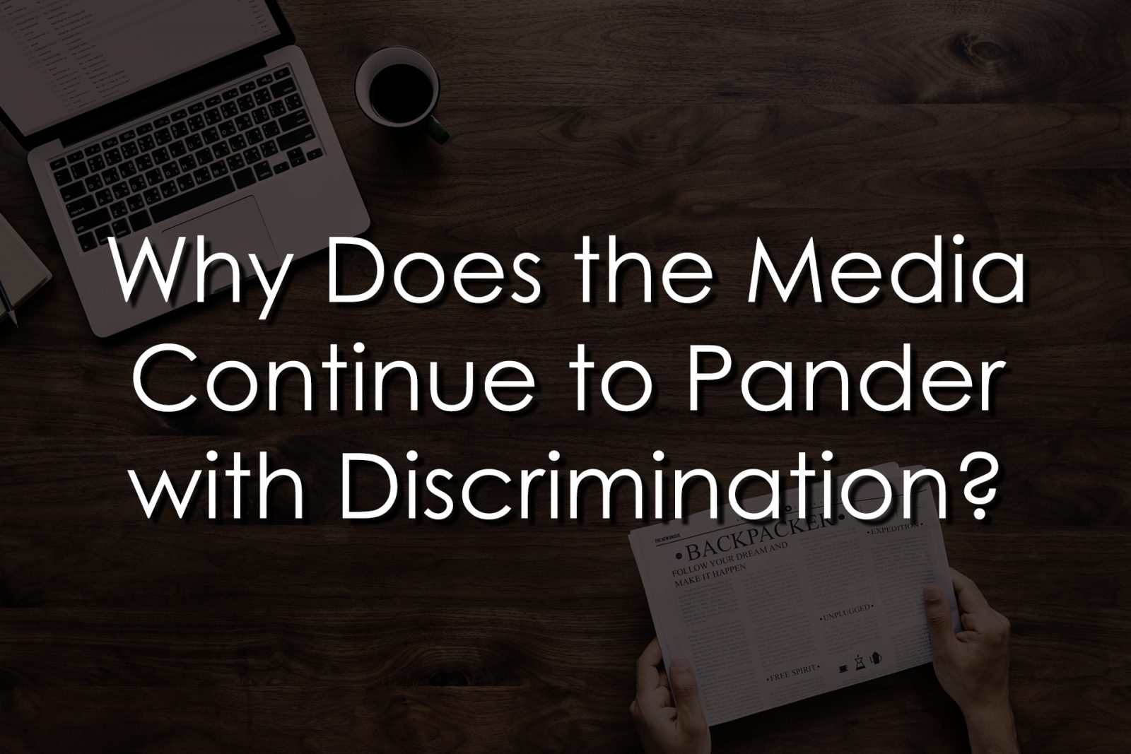 Why Does the Media Continue to Pander with Discrimination?