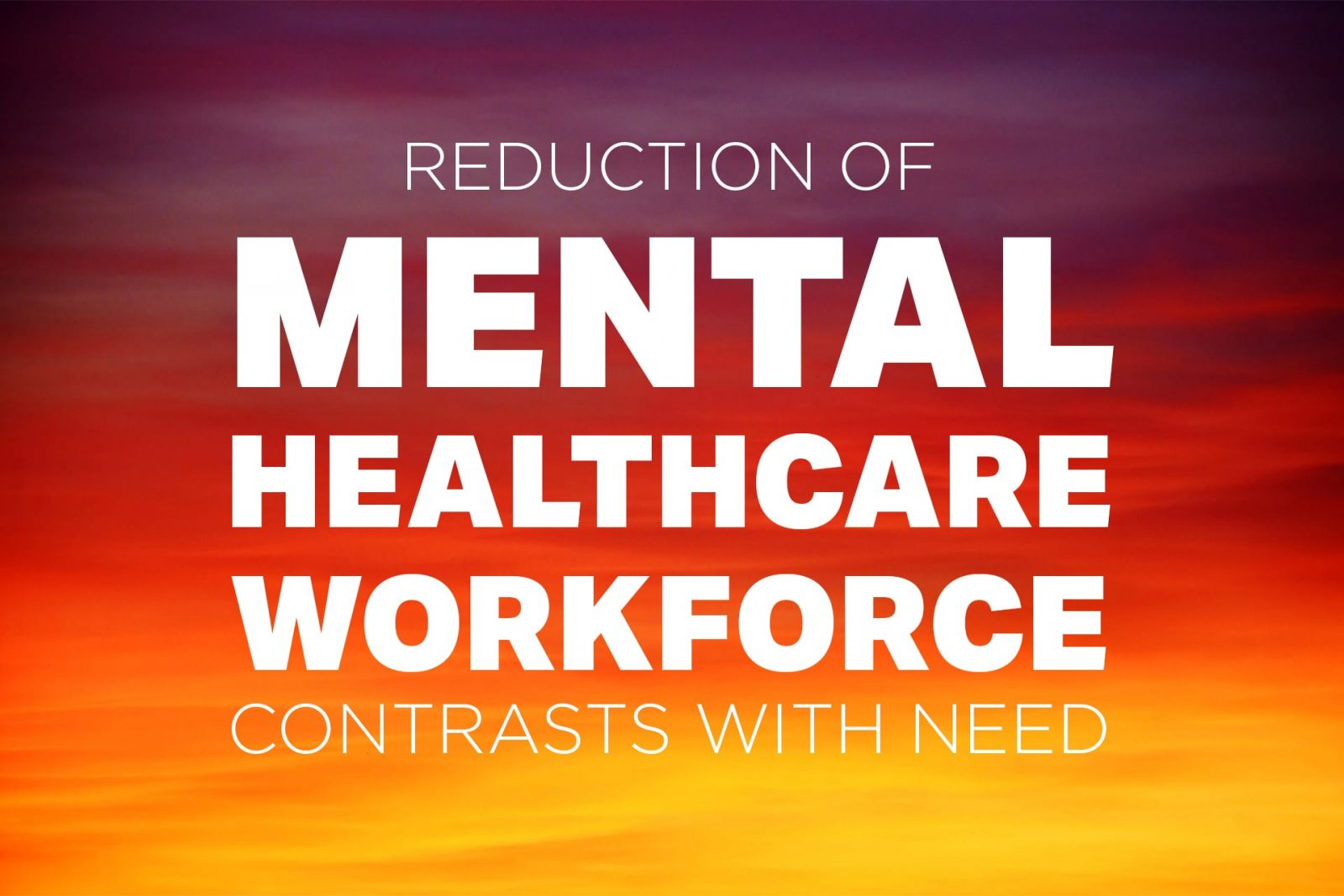 Reduction of Mental Healthcare Workforce Contrasts with Need