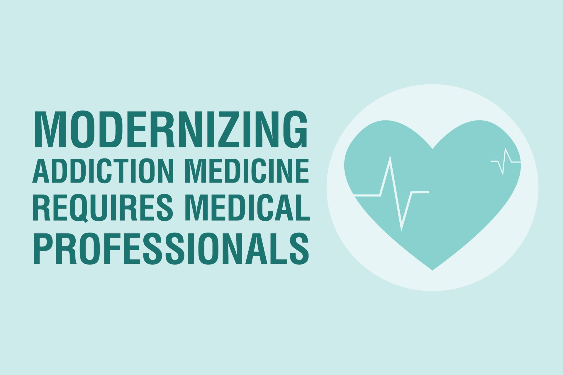 Modernizing Addiction Medicine Requires Medical Professionals