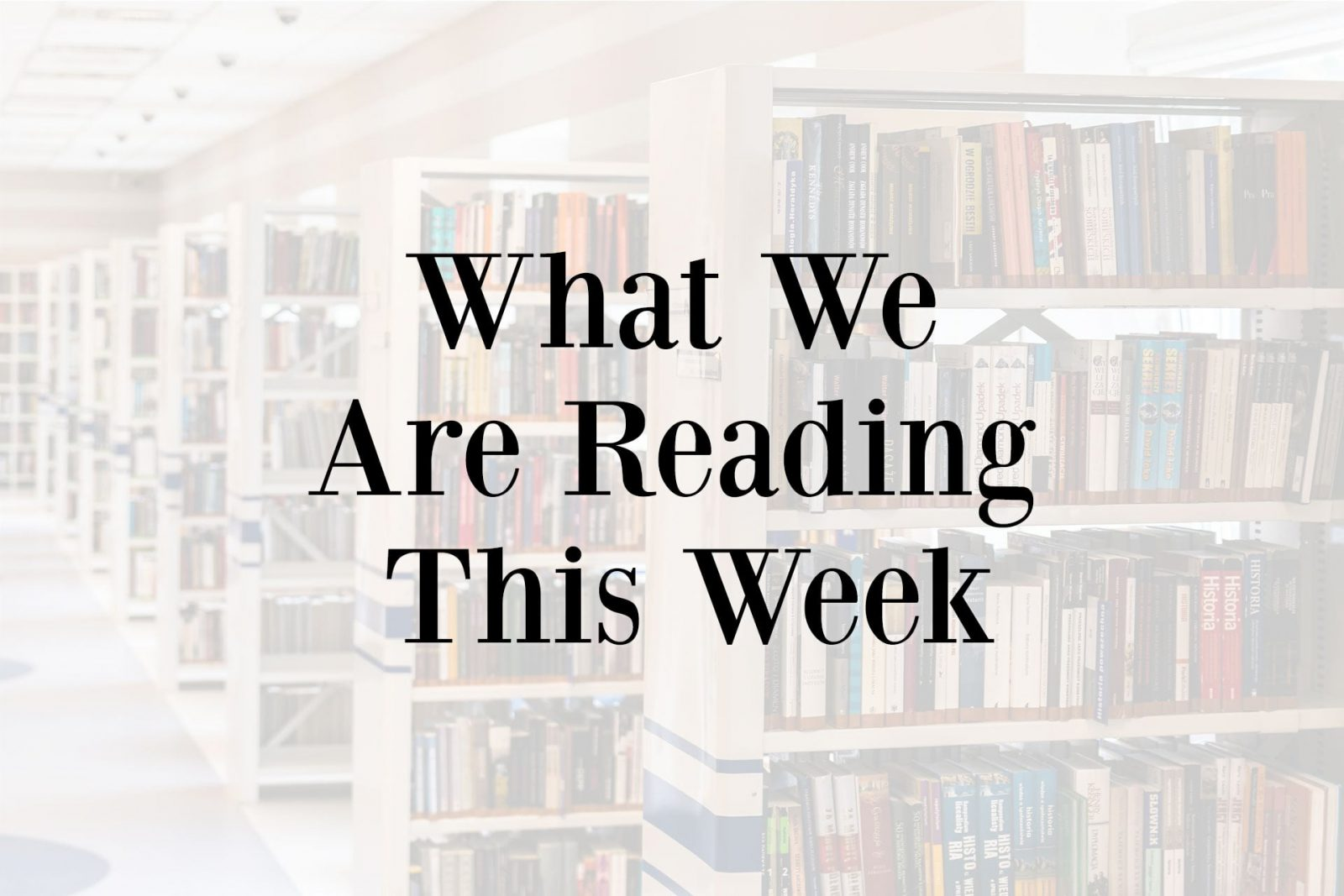 What We Are Reading This Week