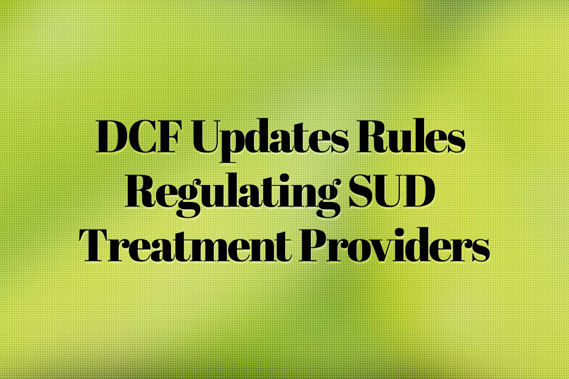 DCF Updates Rules Regulating SUD Treatment Providers