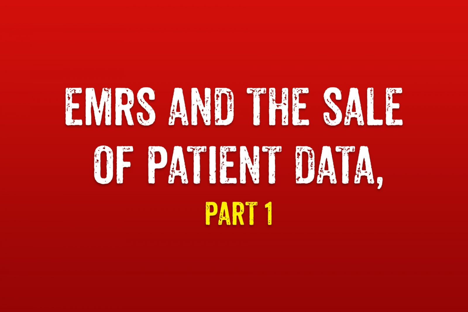 EMRs and the Sale of Patient Data, Part 1