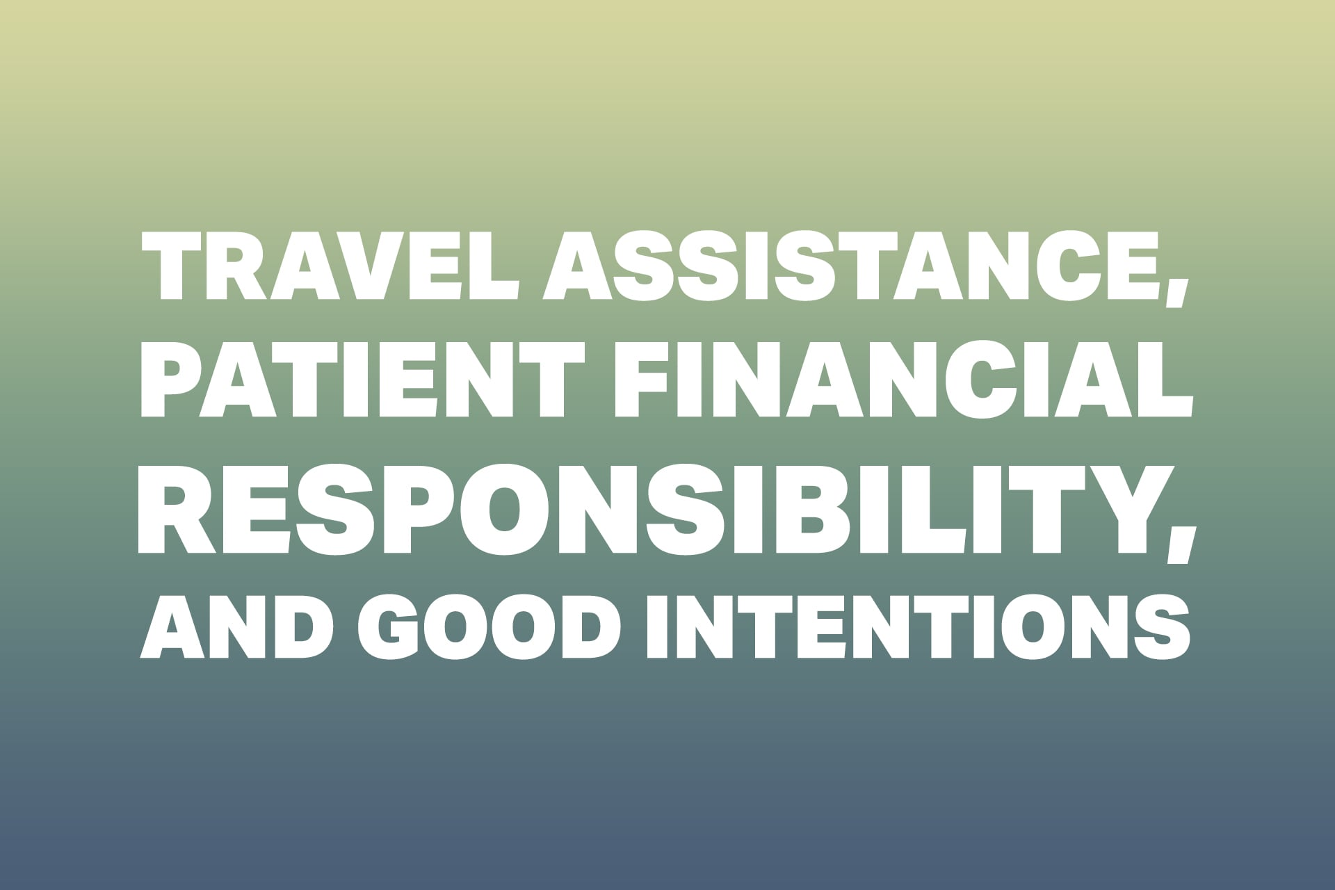 Travel Assistance, Patient Financial Responsibility, and Good Intentions