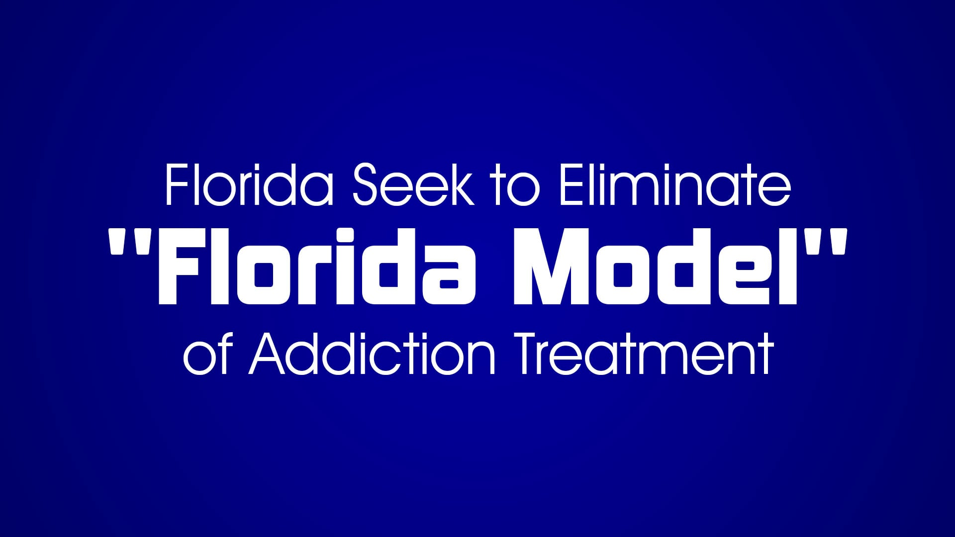 "BREAKING NEWS – Florida Seek to Eliminate ""Florida Model"" of Addiction Treatment"