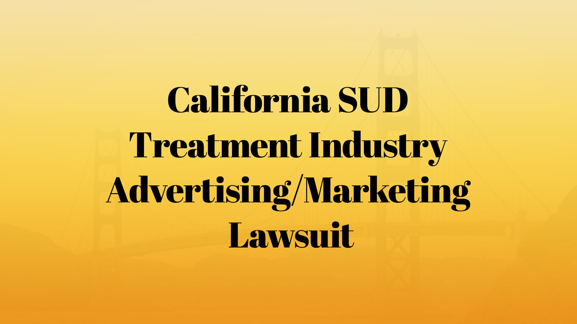 California SUD Treatment Industry Advertising/Marketing Lawsuit