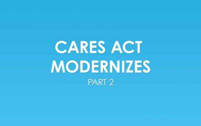 CARES Act Modernizes Part 2