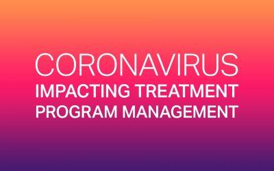 Coronavirus Impacting Treatment Program Management