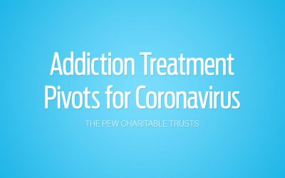 Addiction Treatment Pivots for Coronavirus | The Pew Charitable Trusts