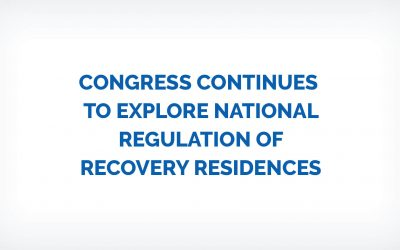 Congress Continues to Explore National Regulation of Recovery Residences